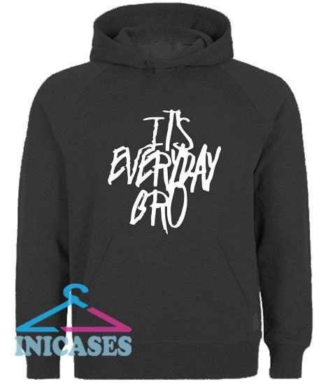 It's Every Day Bro Hoodie pullover