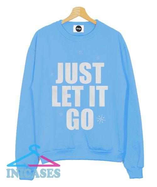 Just Let It Go Sweatshirt Men And Women