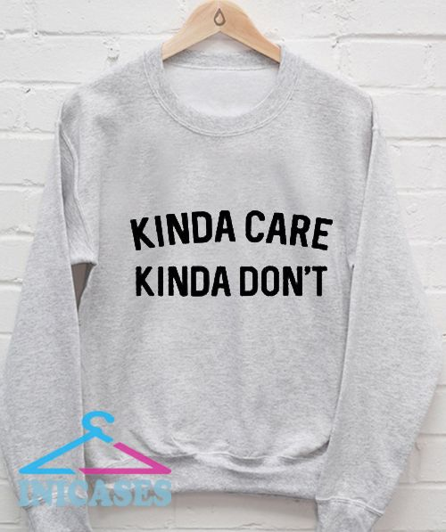 Kinda Care Kinda Don't Sweatshirt Men And Women