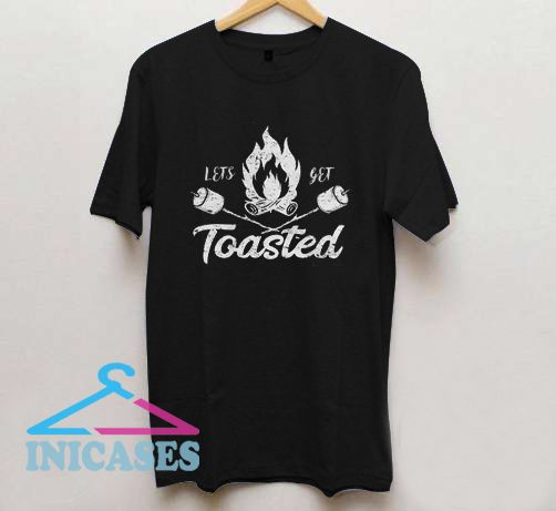 Lets Get Toasted T Shirt