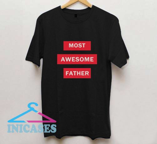 MOST AWESOME FATHER T Shirt