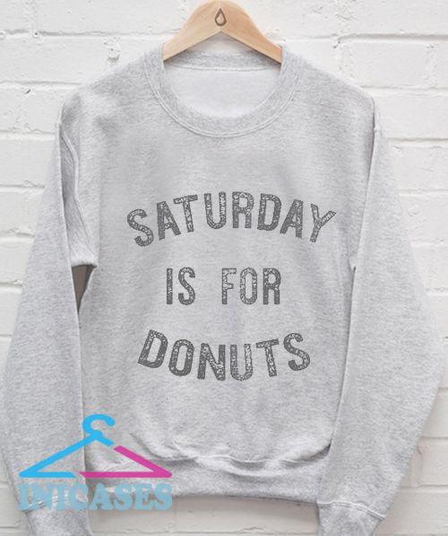 Saturday Is For Donuts Sweatshirt Men And Women