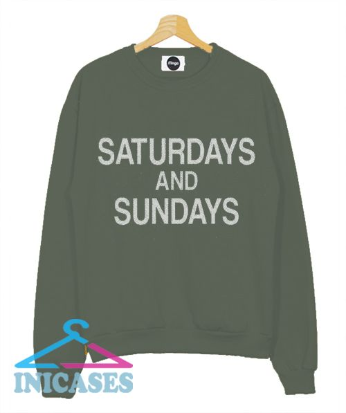 Saturdays And Sundays Sweatshirt Men And Women