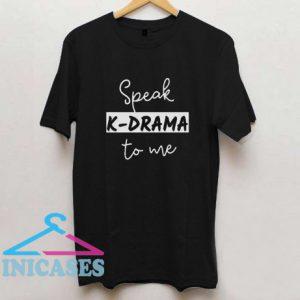 Speak Kdrama to me T Shirt