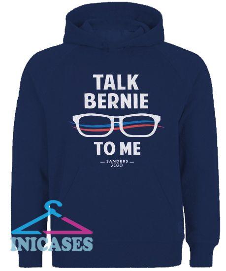 Talk Bernie to Me Hoodie pullover