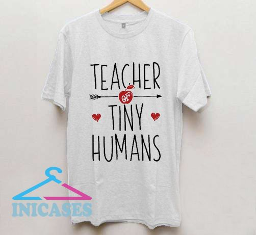 Teacher of Tiny Humans T Shirt