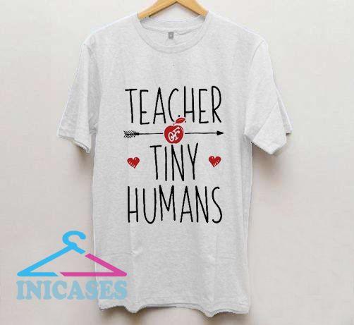 Teacher of Tiny Humans T Shirt