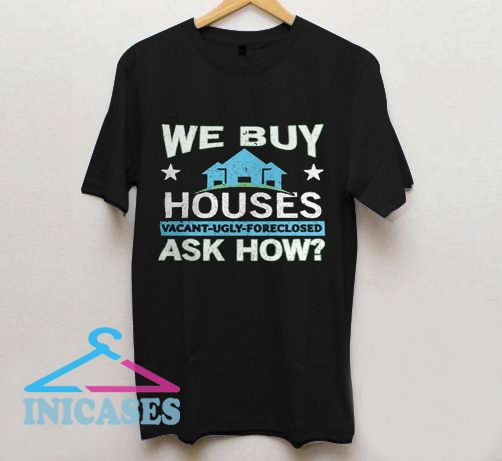 We Buy Houses Real Estate Investor House T Shirt