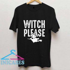 Witch Please T Shirt