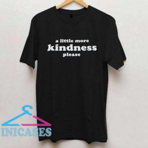 A little more kindness please T Shirt