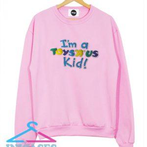 I'm a Toys R Us Kid Sweatshirt Men And Women