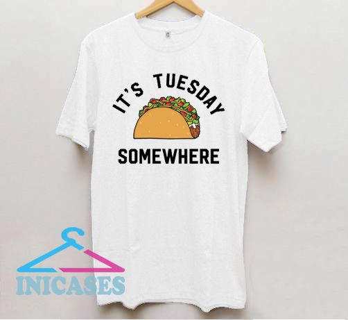 LeBron James It's Tuesday somewhere taco T Shirt