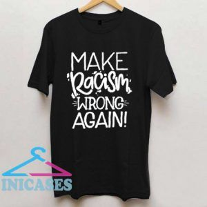 Make Racism Wrong Again Funny T Shirt