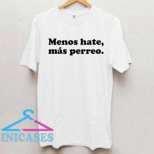 Menos hate más perreo T Shirt