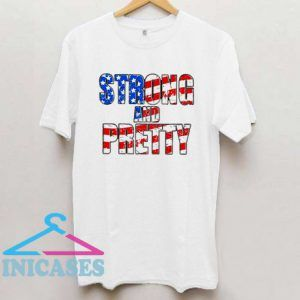 Patriotic Strong and Pretty T Shirt