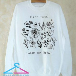 Plant These Save The Bees Sweatshirt Men And Women