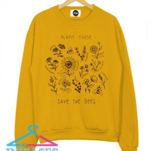 Plant These Save The Bees Yellow Sweatshirt Men And Women