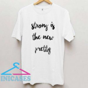 Strong is the new pretty T Shirt