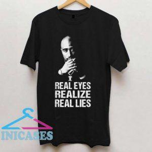Tupac Shakur Real Eyes Realize Real Lies T Shirt