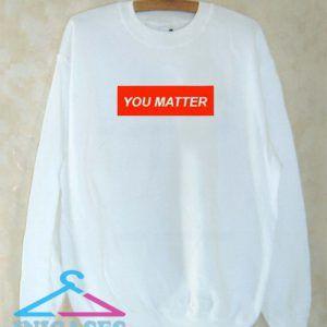 You Matter Sweatshirt Men And Women