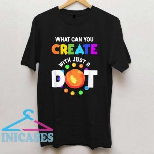 Happy The Dot Day 2019 What Can You Creat T Shirt