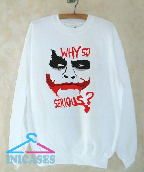 Joker Why So Serious Sweatshirt Men And Women