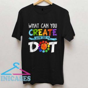 What Can You Create With Just A Dot International Dot Day T Shirt
