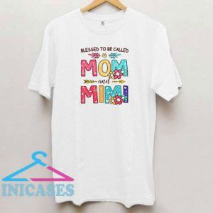 Blessed To Be Called Mom And Mimi T Shirt