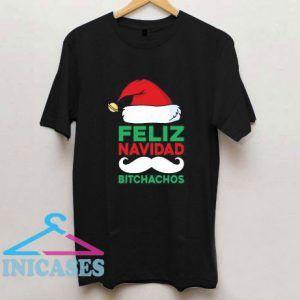 Christmas Feliz Navidad Bitchachos T Shirt