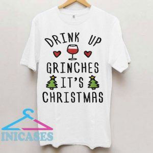 Drink Up Grinches It's Christmas T Shirt