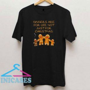 Gingers Are For Life Not Just For Christmas T Shirt