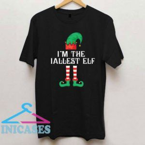 Im The Tallest Elf Matching Family Christmas T Shirt