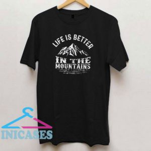 Life Is Better In The Mountain T Shirt