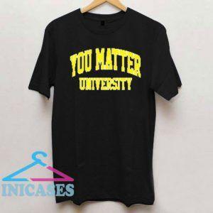 You Matter University T Shirt
