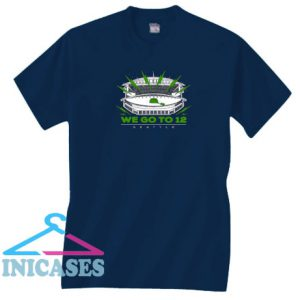 We Go To 12 Seattle Seahawks T Shirt