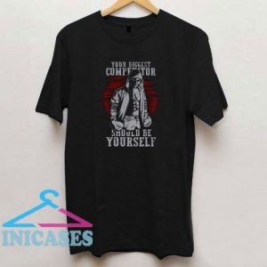 Your Biggest Competitor T Shirt