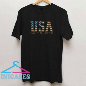 USA – Love It Or Leave It T Shirt