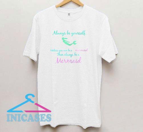 Always Be Yourself Mermaid T Shirt
