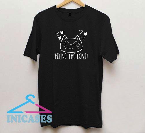 Feline The Love T Shirt
