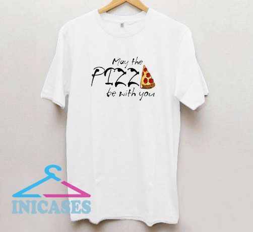 May The Pizza Be With You T Shirt