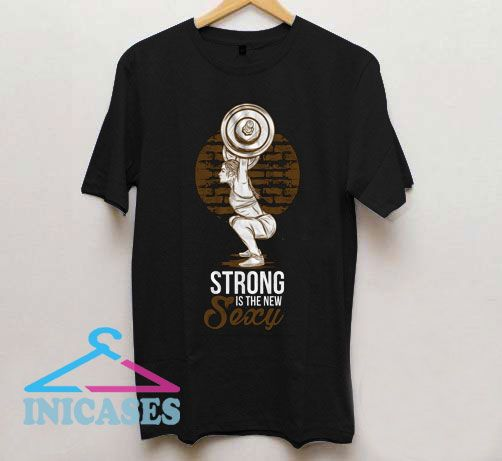 Strong Is The New Sexy T Shirt