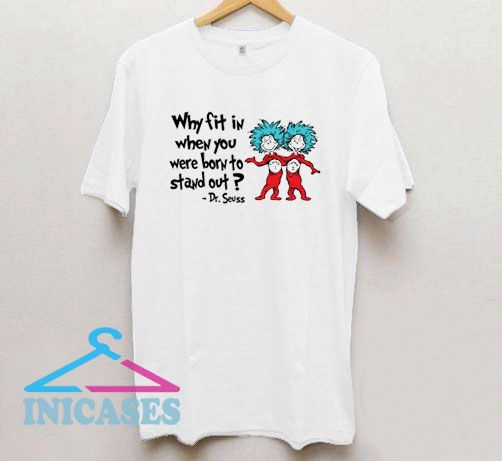 Why Fit In You Were Born T Shirt