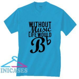 Without Music Life Would B Flat T Shirt