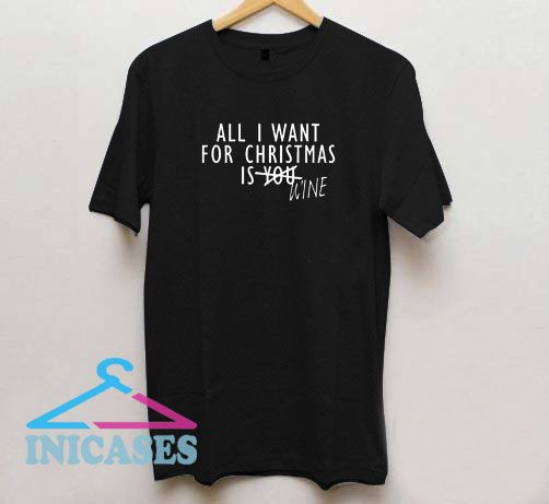 All I Want For Christmas Is Wine T Shirt