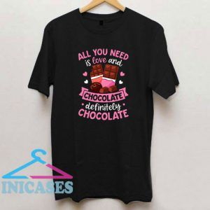 All You Need Is Love And Chocolate T Shirt