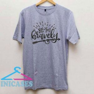 Be You Bravely T Shirt