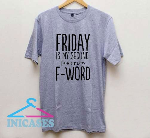 Friday Is My Second Favorite T Shirt
