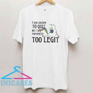 I Am Unable As I Am Currently Too Legit T Shirt
