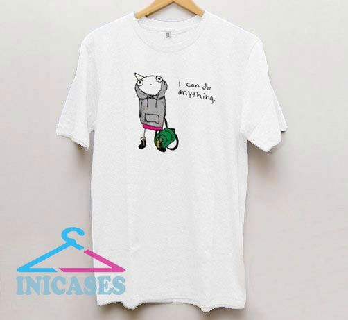 I Can Do Anything T Shirt
