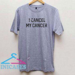 I Cancel My Cancer T Shirt